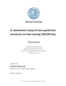 A calorimetric study of non-equilibrium structures on fast cooling (100 000 K/s) [Elektronische Ressource] / submitted by Serguei Adamovski