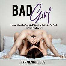 Bad Girl: Learn How to Get Girlfriend Or Wife to Be Bad in the Bedroom