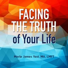 Facing the Truth of Your Life (Abridged)