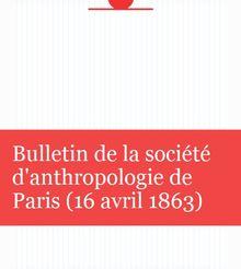 Bulletin de la société d'anthropologie de Paris (16 avril 1863)