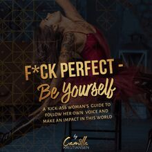 Fuck perfect - be yourself!: A kick-ass woman