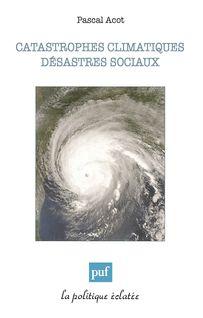 Catastrophes climatiques, désastres sociaux - Pascal Acot