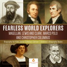 Fearless World Explorers : Magellan, Lewis and Clark, Marco Polo and Christopher Columbus | Biography for Kids Junior Scholars Edition | Children