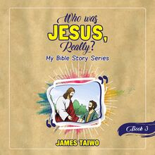Who Was Jesus, Really? Book Three