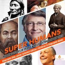 Super Humans : Inspiring Stories of People Who Led Extraordinary Lives | Biography Kids Junior Scholars Edition | Children