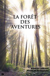 La forêt des Aventures - Maurice Leblanc, André de Maricourt
