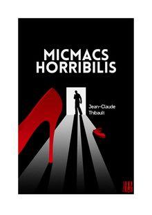Micmacs Horribilis de Jean-Claude THIBAULT - fiche descriptive