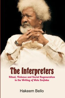 The Interpreters: Ritual, Violence, and Social Regeneration in the Writing of Wole Soyinka