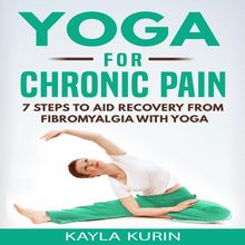 Yoga for Chronic Pain: 7 Steps to Aid Recovery From Fibromyalgia With Yoga