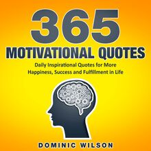365 Motivational Quotes: Daily Inspirational Quotes to Have More Happiness, Success and Fulfillment in Life