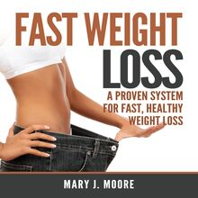 Fast Weight Loss: A Proven System For Fast, Healthy Weight Loss