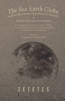 The Sea-Earth Globe and its Monstrous Hypothetical Motions; or Modern Theoretical Astronomy