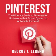 Pinterest: The Ultimate Guide to Pinterest for Business with A Proven System to Automate for Profit