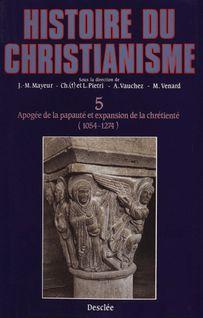 Apogée de la papauté et expansion de la chrétienté (1054-1274) - Jean-Marie Mayeur, Luce Pietri, André Vauchez, Marc Venard