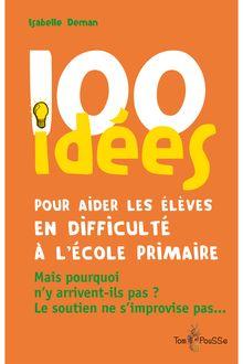100 idées pour aider les élèves en difficulté à l'école primaire de Isabelle Deman - fiche descriptive