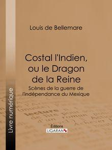 Costal l'Indien, ou le Dragon de la Reine de Ligaran, Louis de Bellemare - fiche descriptive