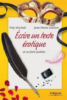Ecrire un texte érotique et se faire publier de Stachak Faly, Gachon Jean-Marie - fiche descriptive
