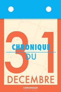 Chronique du 31 décembre - Éditions Chronique