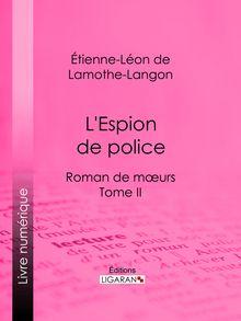 L'Espion de police de Étienne-Léon de Lamothe-Langon, Ligaran - fiche descriptive