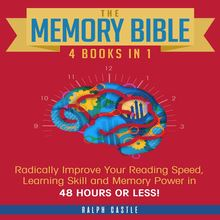 The Memory Bible: 4 Books in 1: Radically Improve Your Reading Speed, Learning Skill and Memory Power in 48 Hours or Less!