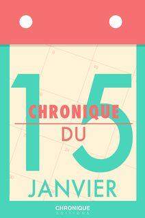 Chronique du 15  janvier - Éditions Chronique