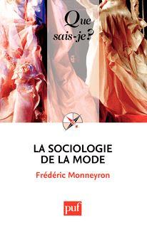 La sociologie de la mode - Frédéric Monneyron
