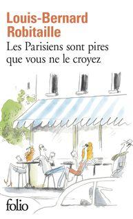 Les Parisiens sont pires que vous ne le croyez - Louis-Bernard Robitaille