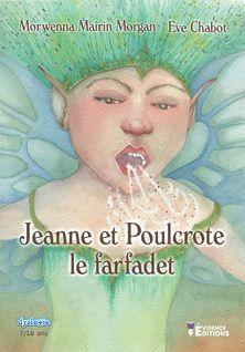 Jeanne et Poulcrote le Farfadet - Ève Chabot, Morwenna Mairin Morgan