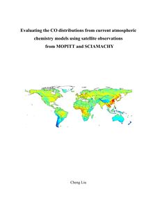 Evaluating the CO distributions from current atmospheric chemistry models using satellite observations from MOPITT and SCIAMACHY [Elektronische Ressource] / put forward by Cheng Liu