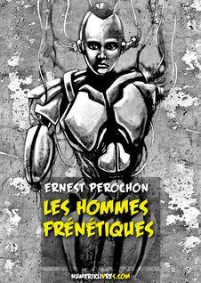 Les Hommes frénétiques - Ernest Pérochon