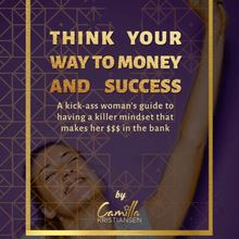 Think your way to money and success!: A kick-ass woman