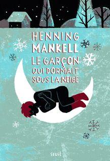 Le Garçon qui dormait sous la neige. Joel Gustafsson - tome 2 - Henning Mankell