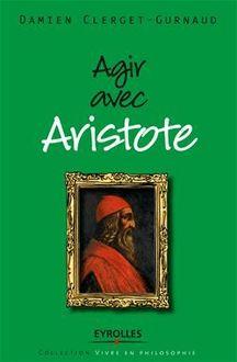 Agir avec Aristote de Clerget-Gurnaud Damien - fiche descriptive