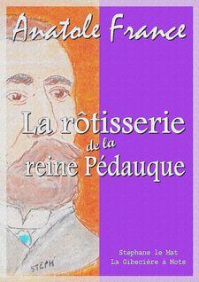 La rôtisserie de la reine Pédauque - Anatole France