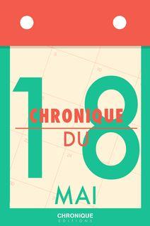 Chronique du 18  mai - Éditions Chronique