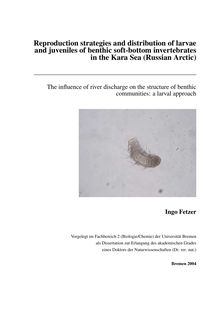 Reproduction strategies and distribution of larvae and juveniles of benthic soft-bottom invertebrates in the Kara Sea (Russian Arctic) [Elektronische Ressource] : the influence of river discharge on the structure of benthic communities ; a larval approach / Ingo Fetzer