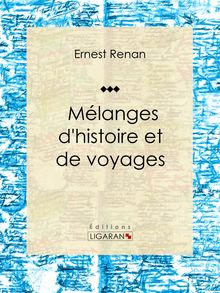 Mélanges d'histoire et de voyages de Ernest Renan, Ligaran - fiche descriptive