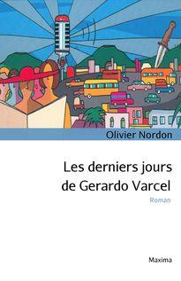 Les derniers jours de Gerardo Varcel - Olivier Nordon