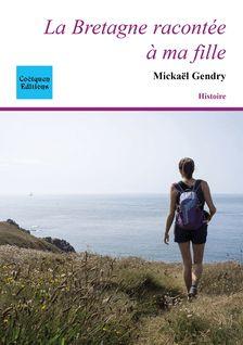 La Bretagne racontée à ma fille - Mickaël Gendry