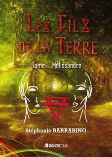 LES FILS DE LA TERRE: Tome 1 - Melissandre - Stéphanie BARRABINO