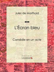 L'Écran bleu de Jules de Marthold, Ligaran - fiche descriptive