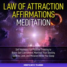 Law of Attraction Affirmations Meditation: Self Hypnosis for Positive Thinking to Boost Self Confidence, Manifest Your Destiny, Desires, Love, & Miracles While You Sleep (Self Hypnosis, Affirmations, Guided Imagery & Relaxation Techniques)
