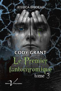 Cody Grant : le premier fantochromique, tome 3 - Jessica Brideau