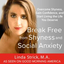 Break Free from Shyness and Social Anxiety: Overcome Shyness, Gain Confidence, and Start Living the Life You Deserve