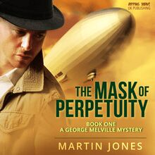 The Mask of Perpetuity - Book 1 - A George Melville Mystery