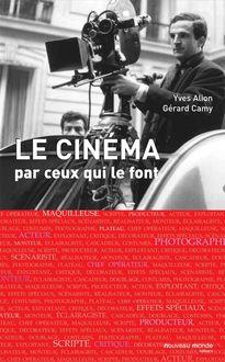 Le cinéma par ceux qui le font de Camy Gérard - fiche descriptive