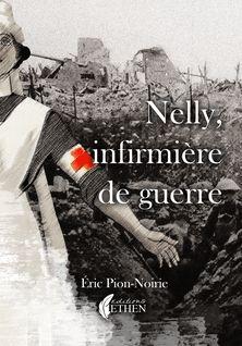 Nelly, infirmière de guerre - Eric Pion-Noirie