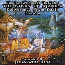 Timeless Wisdom Of The Vedas The Story Of Ajamila Deliverence From Death - Book One