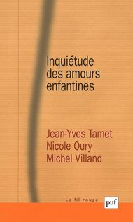 Inquiétude des amours enfantines - Nicole Oury, Jean-Yves Tamet, Michel Villand