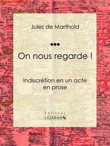 On nous regarde ! de Jules de Marthold, Ligaran - fiche descriptive